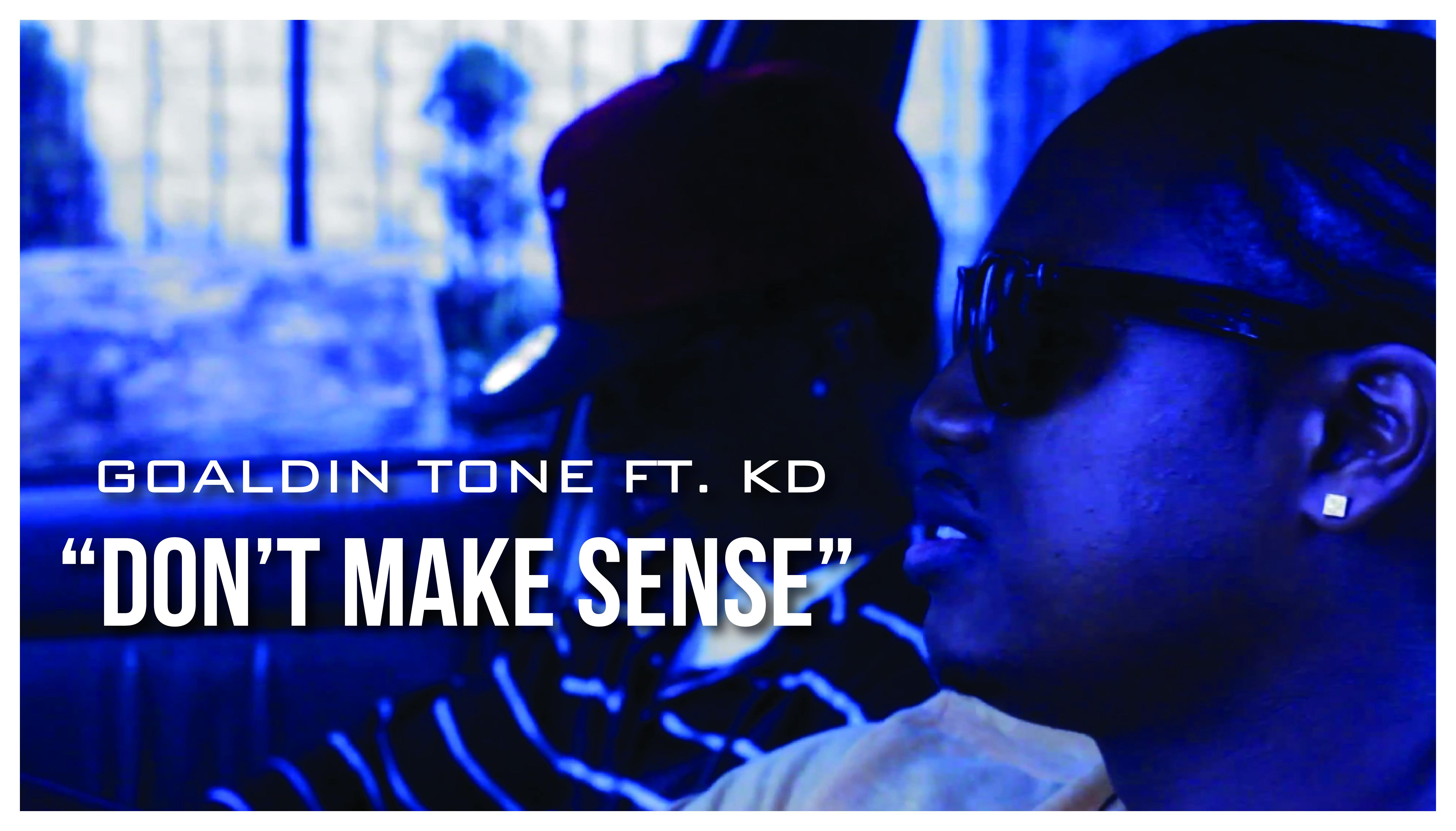 dontmakesense-01 Goaldin Tone (@GoaldinToneDZP) ft. KD (@YoungCockyKD) - Don't Make Sense (Produced by @DBrooksDZP)