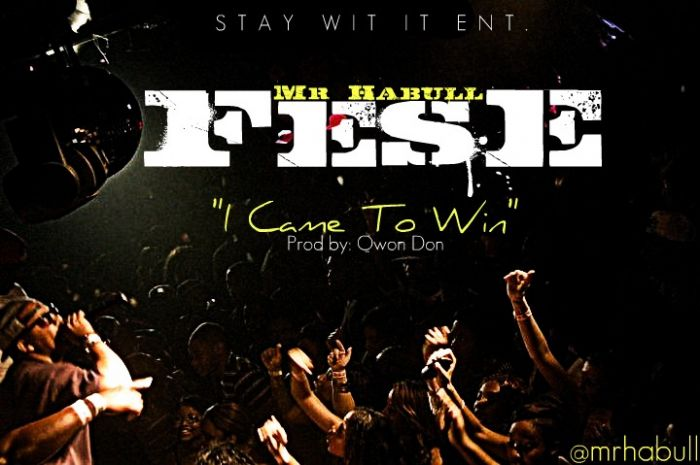 Came-to-win-promo Fese (@MrHaBull) - I Came To Win (Prod. By Qwon Don)