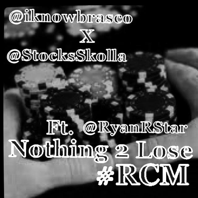 NOTHING-2-LOSE I-Know Brasco (@IKnowBrasco) & @StocksSkolla - #Nothing2Lose Ft. @RyanRstar