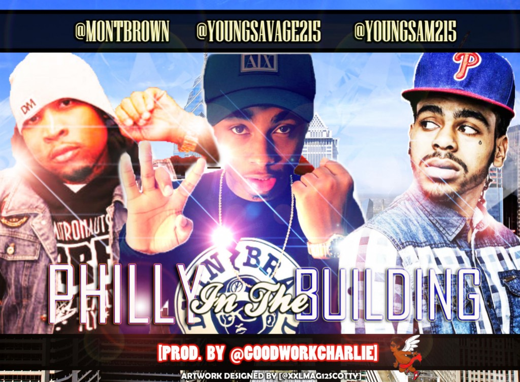 mont-brown-x-young-savage-x-young-sam-philly-in-the-building-produced-by-charlie-heat-HHS1987-2012-1024x752 @MontBrown x @YoungSavage215 x @YoungSam215 - Philly In The Building (Prod. @GoodWorkCharlie)