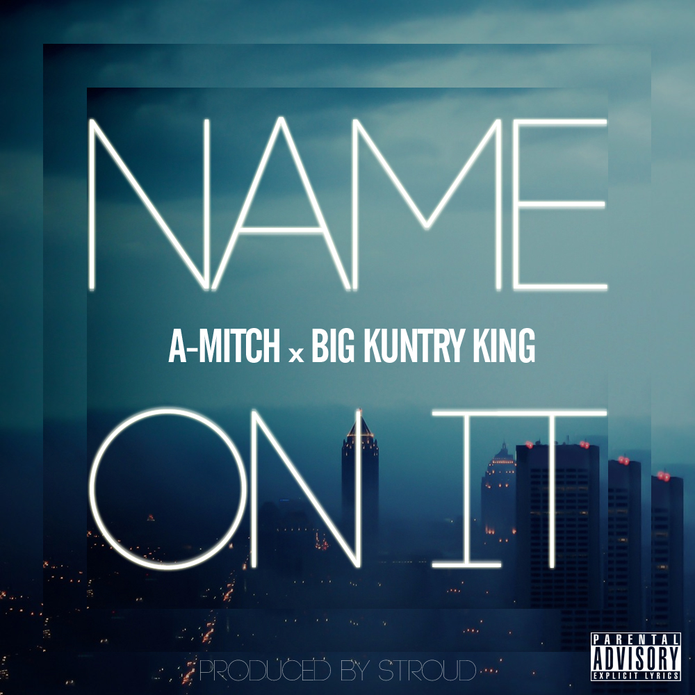 A.Mitch-Name-On-It-ft-Big-Kuntry-King A. Mitch (@AdottMitch) - Name On It Ft. Big Kuntry King (@BigKuntryKing) (Prod. by @StroudTBG)