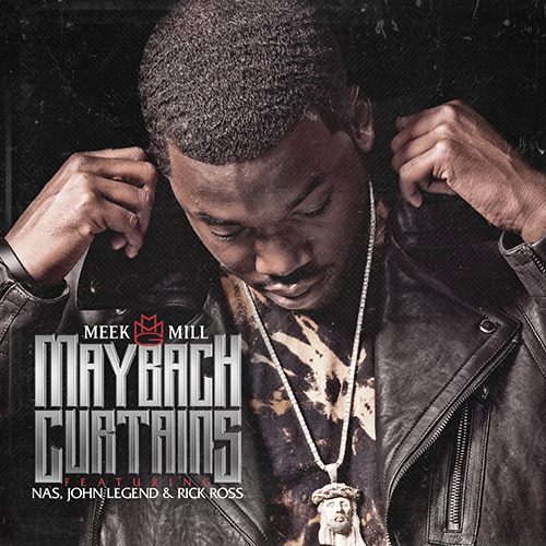 Meek Mill – Maybach Curtains Ft  Nas, John Legend and Rick