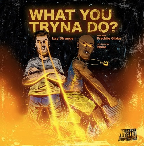 Izzy Strange What You Tryna Do Ft Freddie Gibbs Prod By Nada Home Of Hip Hop Videos